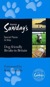 Alastair Sawday's Dog Friendly Breaks in Britain