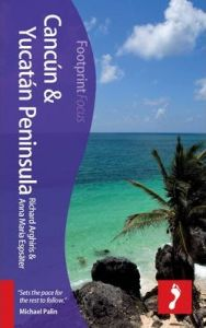 Footprint Focus Guide - Cancun And Yucatan Peninsula.